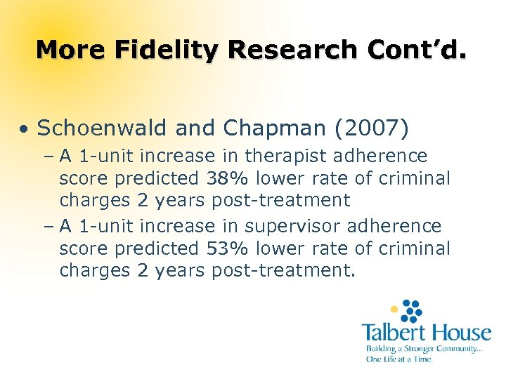 More Fidelity Research Cont'd. • Schoenwald and Chapman (2007) – A 1 -unit increase