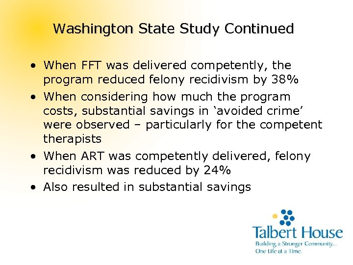 Washington State Study Continued • When FFT was delivered competently, the program reduced felony