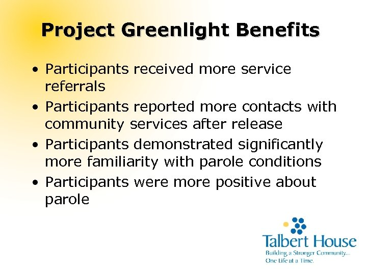 Project Greenlight Benefits • Participants received more service referrals • Participants reported more contacts