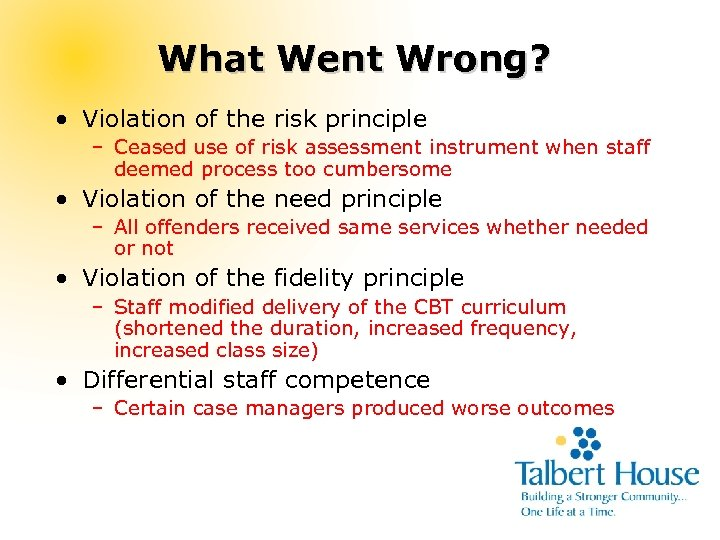 What Went Wrong? • Violation of the risk principle – Ceased use of risk