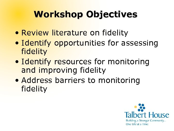 Workshop Objectives • Review literature on fidelity • Identify opportunities for assessing fidelity •