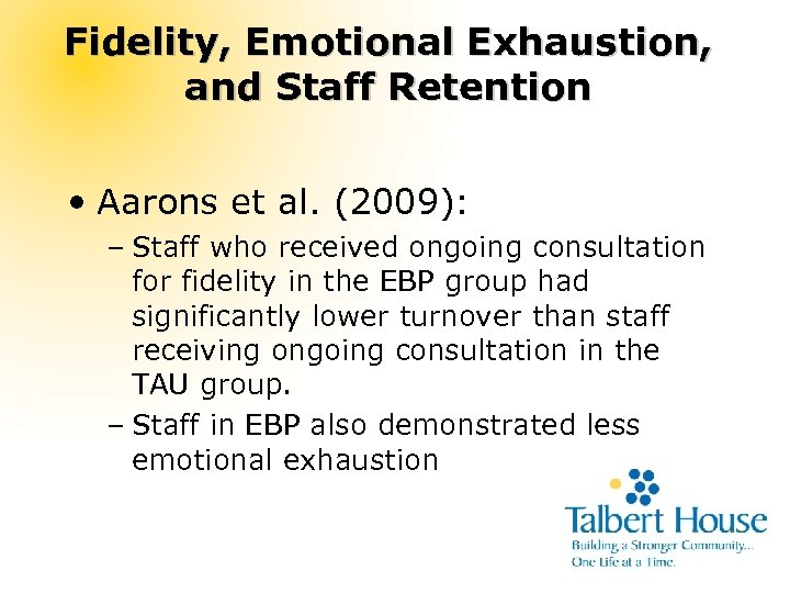 Fidelity, Emotional Exhaustion, and Staff Retention • Aarons et al. (2009): – Staff who