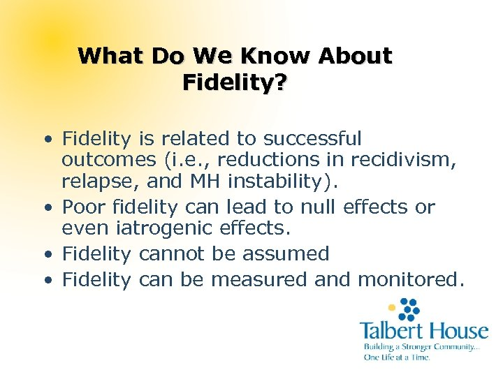 What Do We Know About Fidelity? • Fidelity is related to successful outcomes (i.