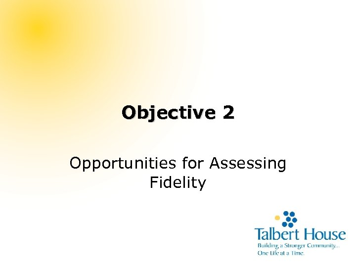 Objective 2 Opportunities for Assessing Fidelity