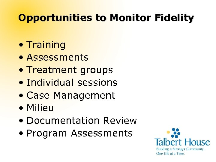 Opportunities to Monitor Fidelity • Training • Assessments • Treatment groups • Individual sessions