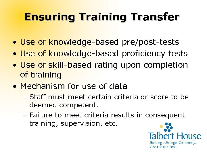 Ensuring Training Transfer • Use of knowledge-based pre/post-tests • Use of knowledge-based proficiency tests