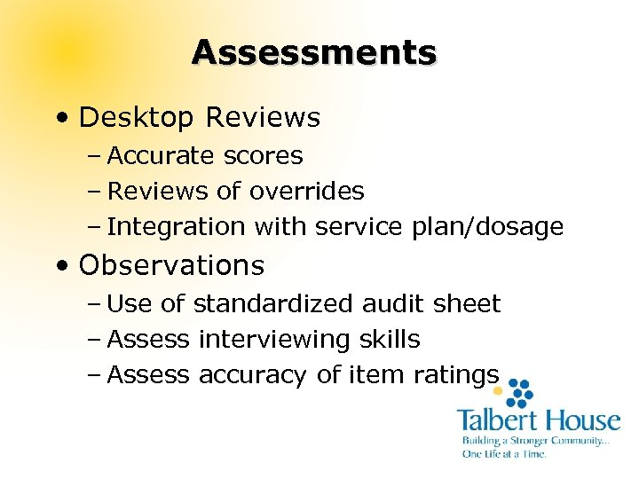 Assessments • Desktop Reviews – Accurate scores – Reviews of overrides – Integration with