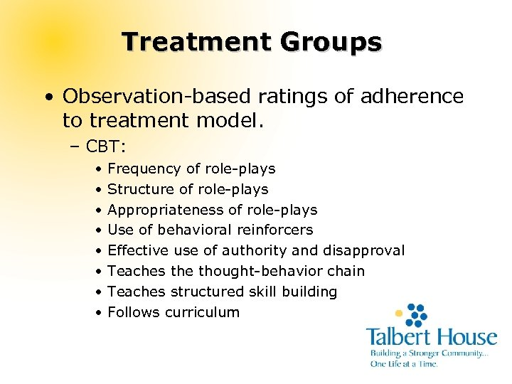 Treatment Groups • Observation-based ratings of adherence to treatment model. – CBT: • •