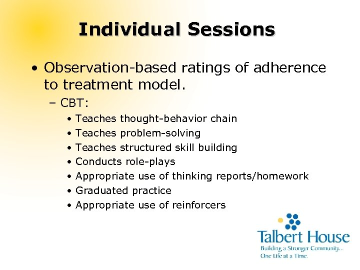 Individual Sessions • Observation-based ratings of adherence to treatment model. – CBT: • •