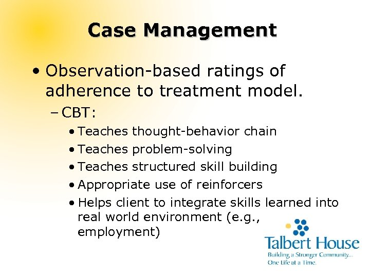 Case Management • Observation-based ratings of adherence to treatment model. – CBT: • Teaches