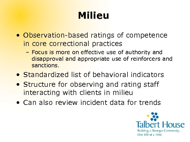 Milieu • Observation-based ratings of competence in core correctional practices – Focus is more