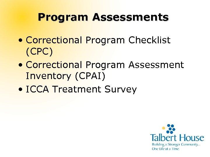 Program Assessments • Correctional Program Checklist (CPC) • Correctional Program Assessment Inventory (CPAI) •