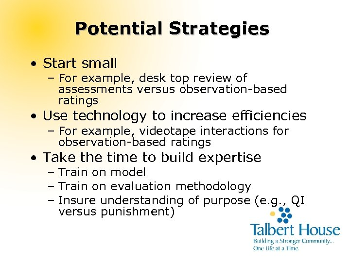 Potential Strategies • Start small – For example, desk top review of assessments versus