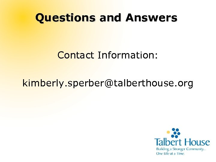Questions and Answers Contact Information: kimberly. sperber@talberthouse. org