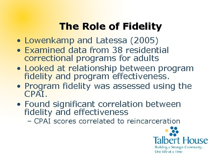 The Role of Fidelity • Lowenkamp and Latessa (2005) • Examined data from 38