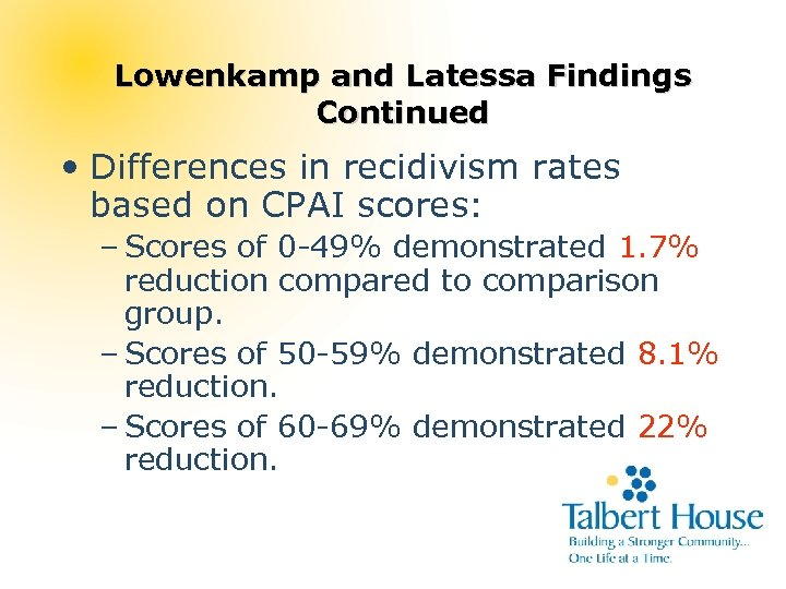 Lowenkamp and Latessa Findings Continued • Differences in recidivism rates based on CPAI scores: