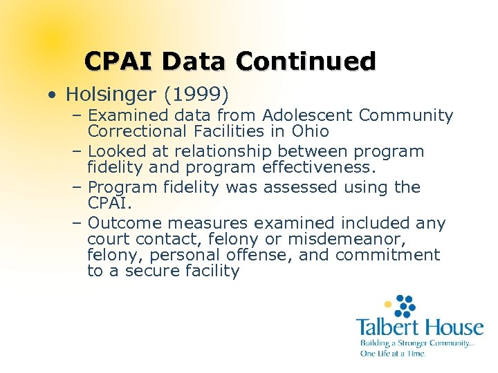 CPAI Data Continued • Holsinger (1999) – Examined data from Adolescent Community Correctional Facilities