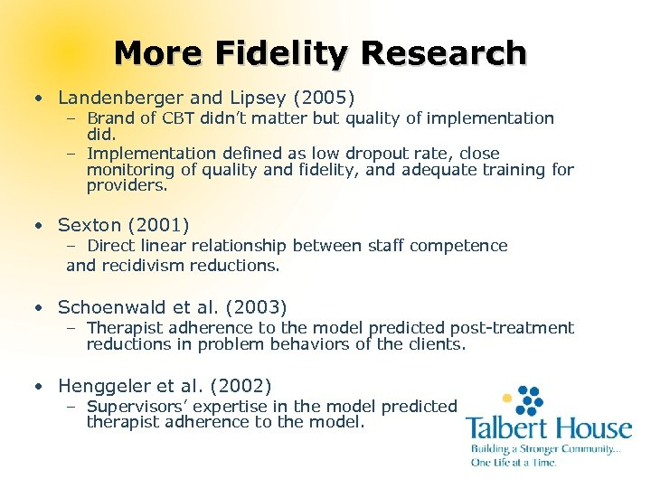More Fidelity Research • Landenberger and Lipsey (2005) – Brand of CBT didn't matter