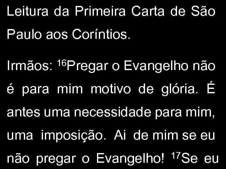 Leitura da Primeira Carta de São Paulo aos Coríntios. Irmãos: 16 Pregar o Evangelho
