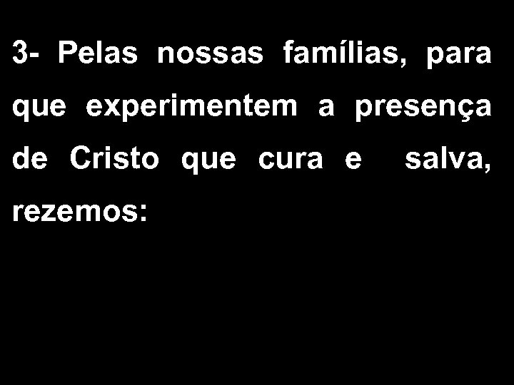 3 - Pelas nossas famílias, para que experimentem a presença de Cristo que cura