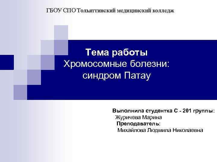 ГБОУ СПО Тольяттинский медицинский колледж Тема работы Хромосомные болезни: синдром Патау Выполнила студентка С