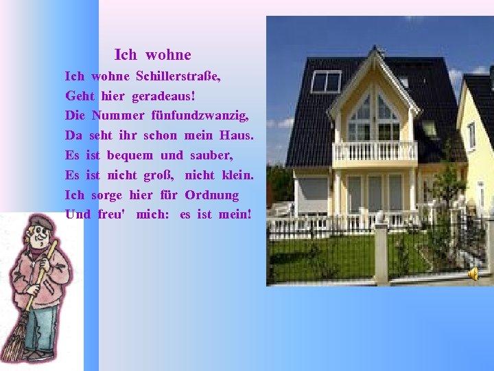 Ich wohne Schillerstraße, Geht hier geradeaus! Die Nummer fünfundzwanzig, Da seht ihr schon mein