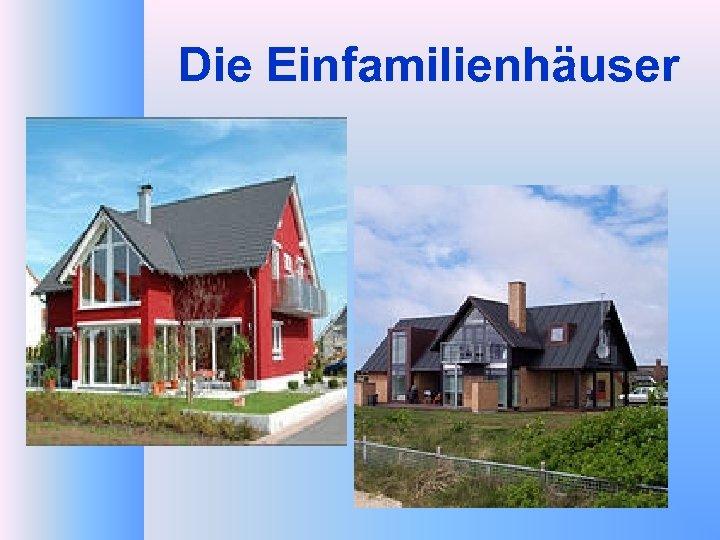 Die Einfamilienhäuser