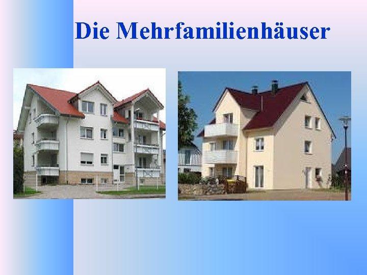 Die Mehrfamilienhäuser