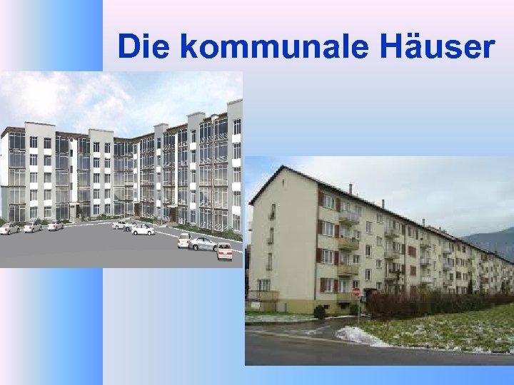 Die kommunale Häuser