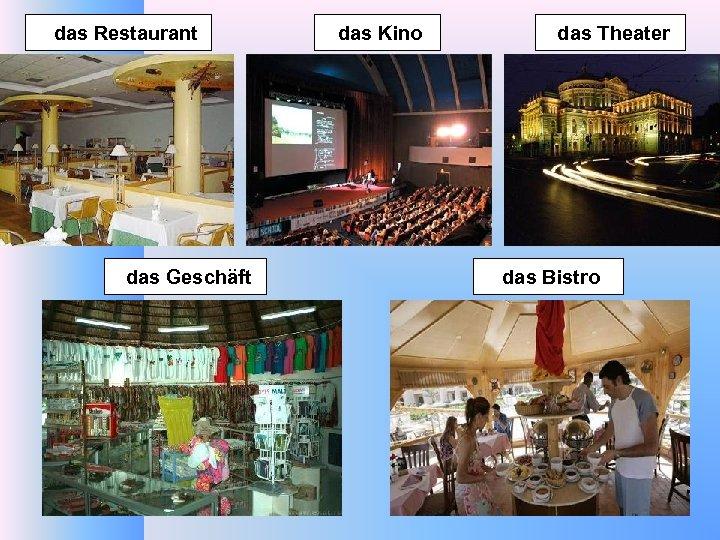das Restaurant das Geschäft das Kino das Theater das Bistro