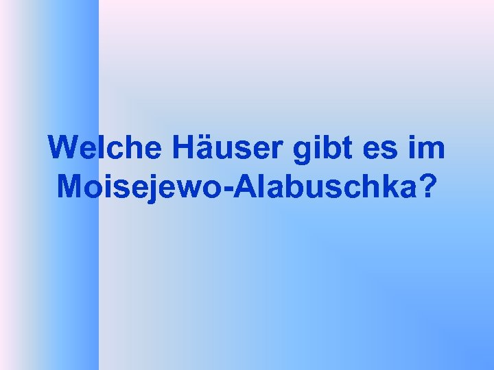 Welche Häuser gibt es im Moisejewo-Alabuschka?
