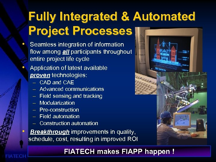 Fully Integrated & Automated Project Processes • • Seamless integration of information flow among
