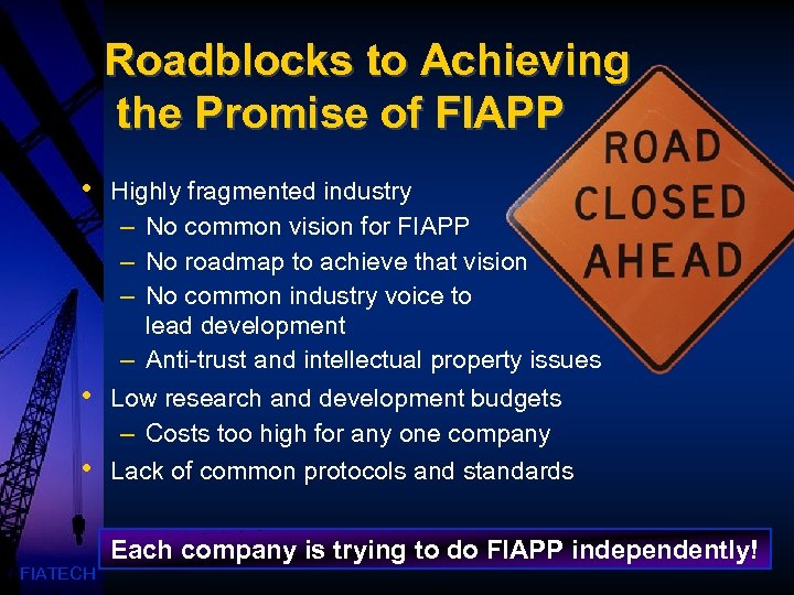 Roadblocks to Achieving the Promise of FIAPP • • • FIATECH Highly fragmented industry