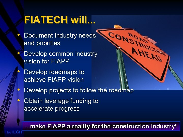 FIATECH will. . . • Document industry needs and priorities • Develop common industry