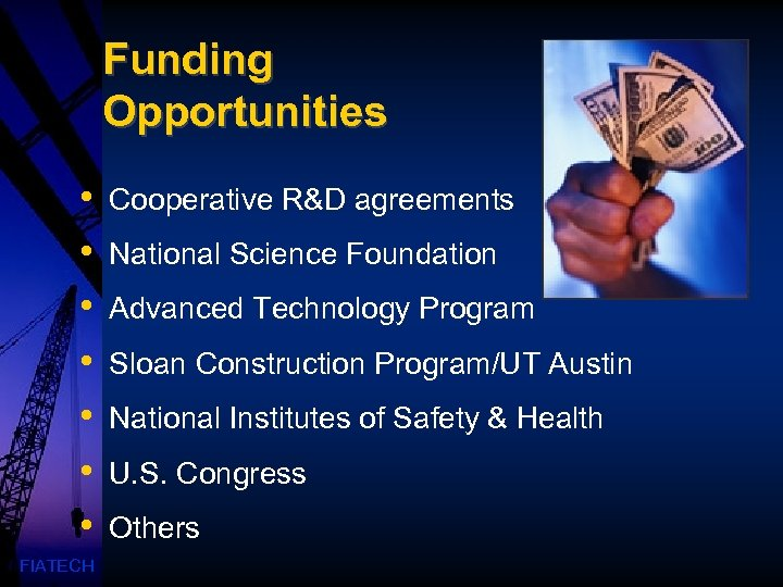 Funding Opportunities • • FIATECH Cooperative R&D agreements National Science Foundation Advanced Technology Program