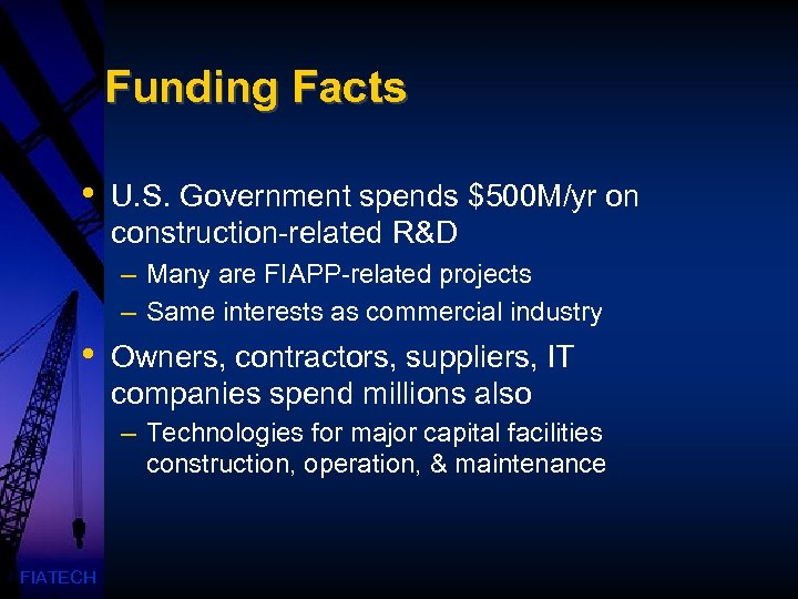 Funding Facts • U. S. Government spends $500 M/yr on construction-related R&D – Many