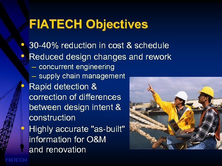 FIATECH Objectives • • FIATECH 30 -40% reduction in cost & schedule Reduced design