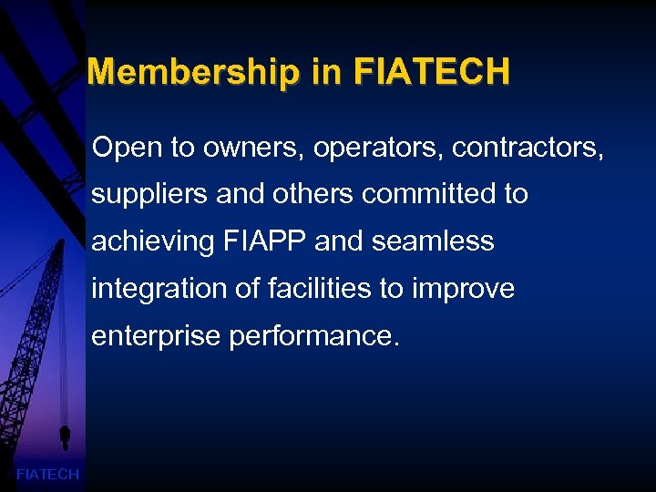 Membership in FIATECH Open to owners, operators, contractors, suppliers and others committed to achieving