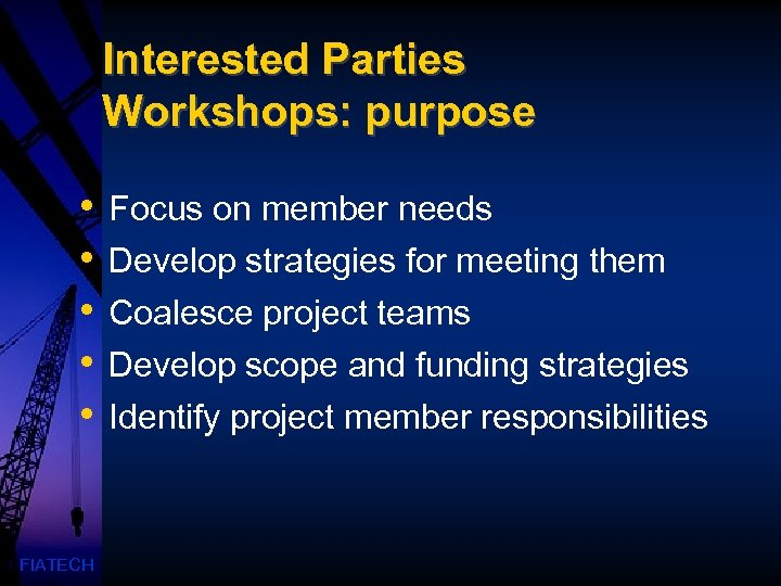 Interested Parties Workshops: purpose • • • FIATECH Focus on member needs Develop strategies