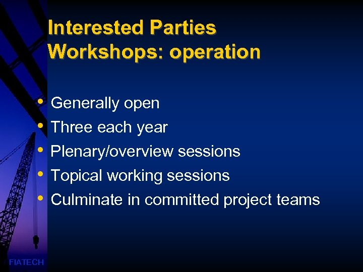 Interested Parties Workshops: operation • • • FIATECH Generally open Three each year Plenary/overview