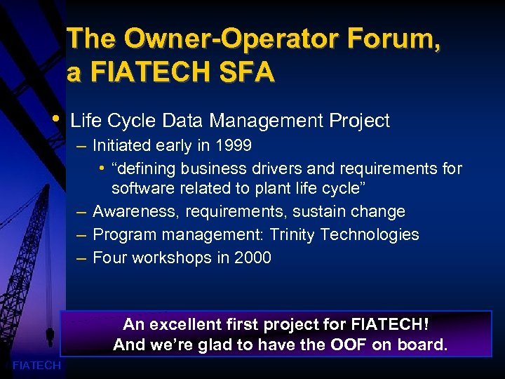 The Owner-Operator Forum, a FIATECH SFA • Life Cycle Data Management Project – Initiated