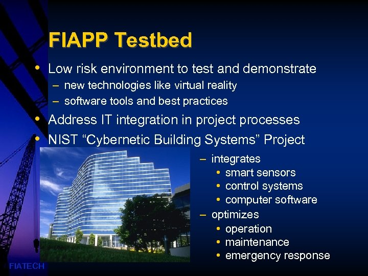 FIAPP Testbed • Low risk environment to test and demonstrate – new technologies like