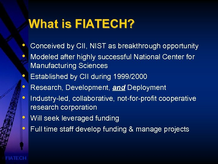 What is FIATECH? • • FIATECH Conceived by CII, NIST as breakthrough opportunity Modeled