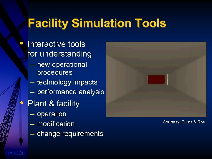Facility Simulation Tools • Interactive tools for understanding – new operational procedures – technology