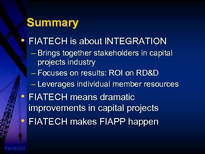 Summary • FIATECH is about INTEGRATION – Brings together stakeholders in capital projects industry