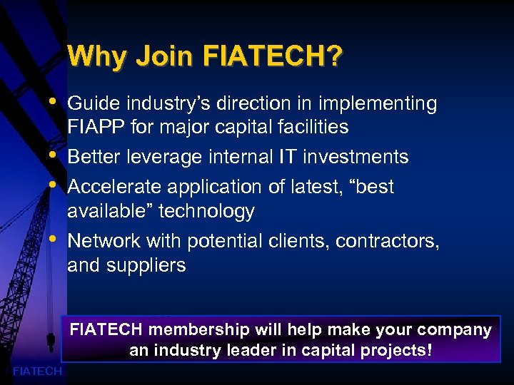 Why Join FIATECH? • Guide industry's direction in implementing FIAPP for major capital facilities