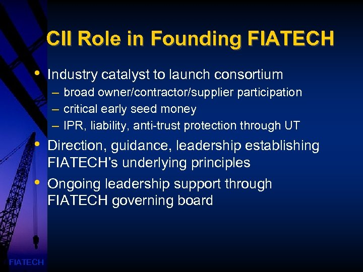 CII Role in Founding FIATECH • Industry catalyst to launch consortium – broad owner/contractor/supplier