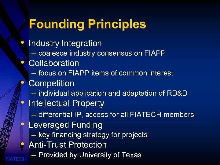 Founding Principles • • • FIATECH Industry Integration – coalesce industry consensus on FIAPP