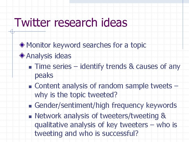 Twitter research ideas Monitor keyword searches for a topic Analysis ideas n Time series