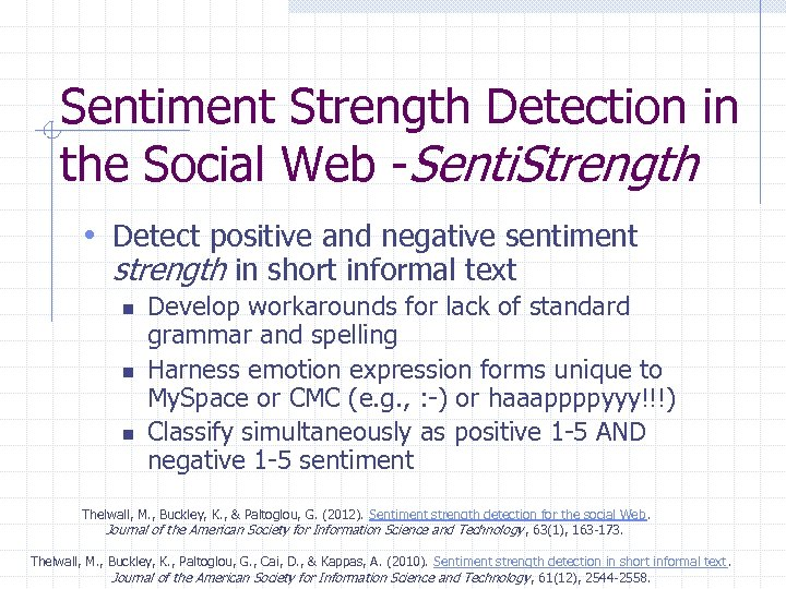 Sentiment Strength Detection in the Social Web -Senti. Strength • Detect positive and negative